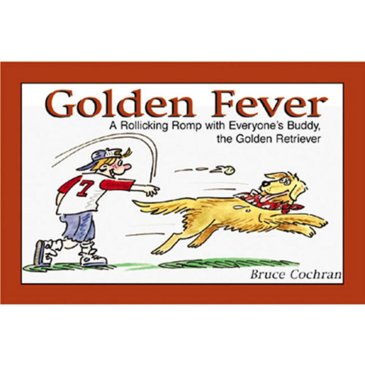 Golden Fever Book for Humans; A Rollicking Romp with Everyone's Buddy, the Golden Retriever