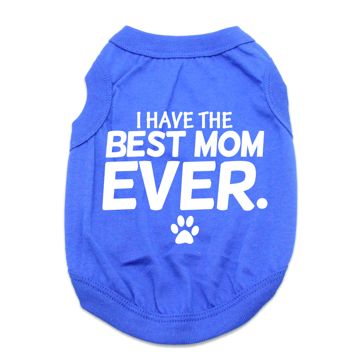 I Have The Best Mom Ever Dog Shirt - Blue