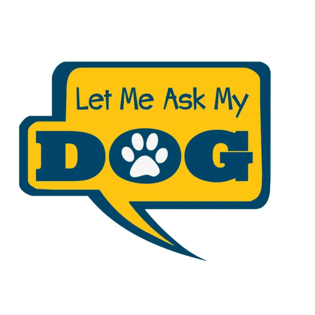 Let me ask my dog…. Sticker by Dog Speak