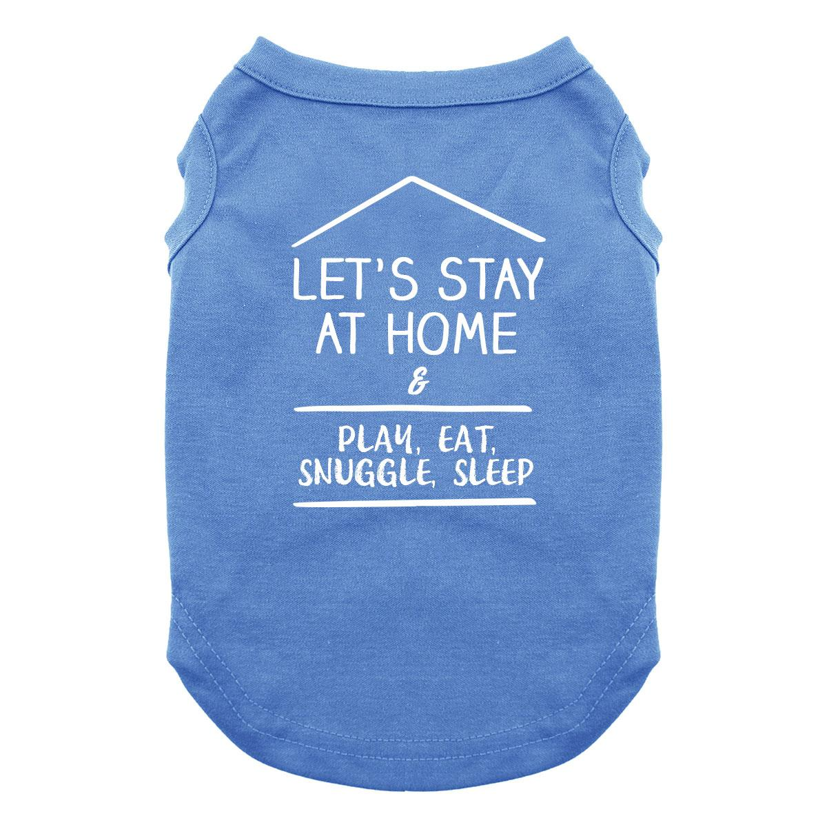 Let's Stay at Home Dog Shirt - Blue