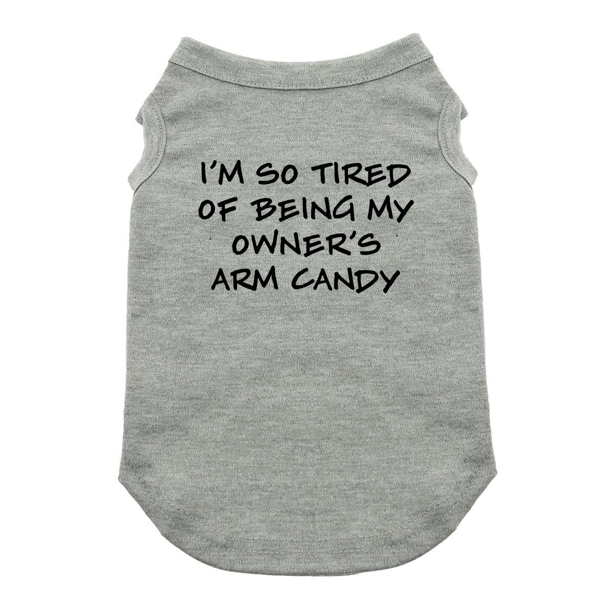 Tired of Being My Owner's Arm Candy Dog Shirt - Gray