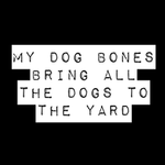 View Image 2 of My Dog Bones Bring All the Dogs to the Yard Dog Shirt - Black