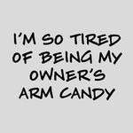 View Image 2 of Tired of Being My Owner's Arm Candy Dog Shirt - Gray