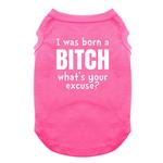 View Image 1 of I Was Born a Bitch - What's Your Excuse? Dog Shirt - Bright Pink