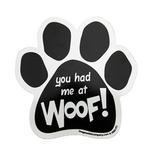 View Image 1 of Paw Magnet - You had me at WOOF!