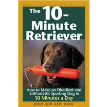 The 10-Minute Retriever Book for Humans; How to Make and Obedient and Enthusiastic Gun Dog in Minutes a Day