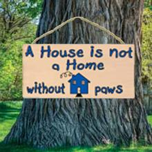 A House is not a Home without Paws Wood Sign