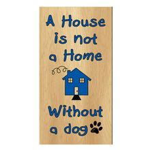 A House is not a Home without a Dog Wood Sign - Vertical