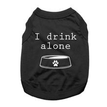 I Drink Alone Dog Shirt - Black