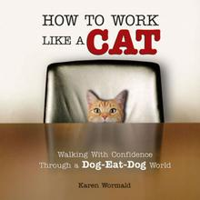How To Work Like A Cat Book for Humans; Walking With Confidence Through A Dog-Eat-Dog World