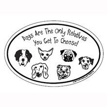 Dogs are The Only Relative You Get To Choose Oval Magnet