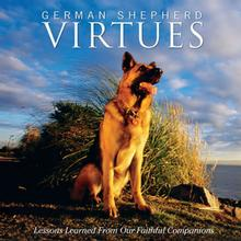 German Shepherd Virtues Book for Humans; Lessons Learned From Our Faithful Companion