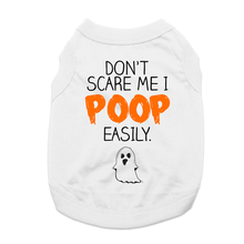 Don't Scare Me I Poop Easily Dog Shirt - White