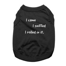 I Came, I Sniffed, I Rolled in It Dog Shirt - Black