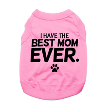 I Have The Best Mom Ever Dog Shirt - Light Pink
