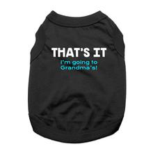 That's It, I'm Going to Grandma's Dog Shirt - Black