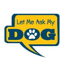 Let me ask my dog…. Sticker by Dog Speak