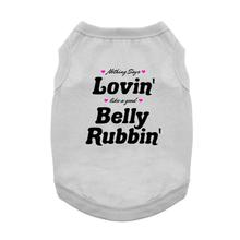 Nothing Says Lovin' Like a Good Belly Rubbin' Dog Shirt - Gray