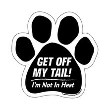 Paw Magnet - Get Off My Tail..I'm Not in Heat