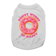 Donut Worry Be Happy  Dog Shirt - Gray