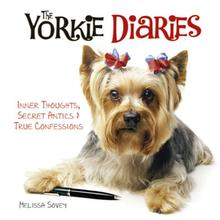 The Yorkie Diaries Book for Humans; Inner Thoughts, Secret Antics & True Confessions
