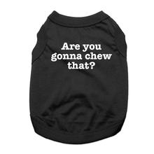 Are You Gonna Chew That? Dog Shirt - Black