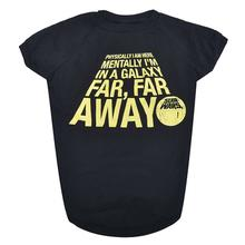 Star Wars Mentally Far, Far Away Dog Shirt