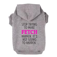 Stop Trying to Make Fetch Happen Dog Hoodie - Gray