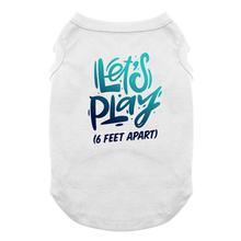 Let's Play (6 Feet Apart) Dog Shirt - White